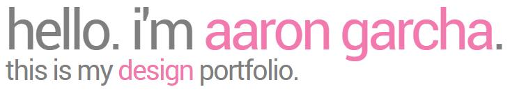 Aaron Garcha - Designer - Portfolio